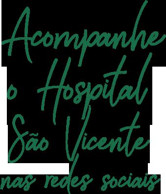Acompanhe o Hospital São Vicente nas Redes Sociais